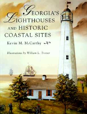 Georgia's Lighthouses and Historical Coastal Sites By McCarthy, Kevin/ Trotter, William L. (ILT)/ Trotter, William L.