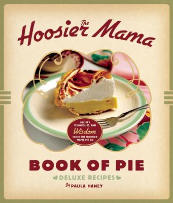 The Hoosier Mama Book of Pie By Haney, Paula/ Scott, Allison (CON)